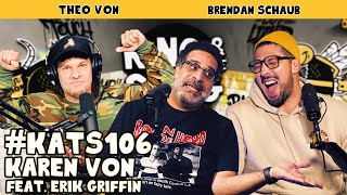 Karen Von with guest Erik Griffin | King and the Sting w/ Theo Von & Brendan Schaub #106