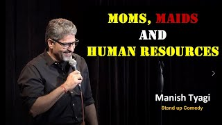 Moms, Maids & Human Resources - Stand up Comedy by Manish Tyagi