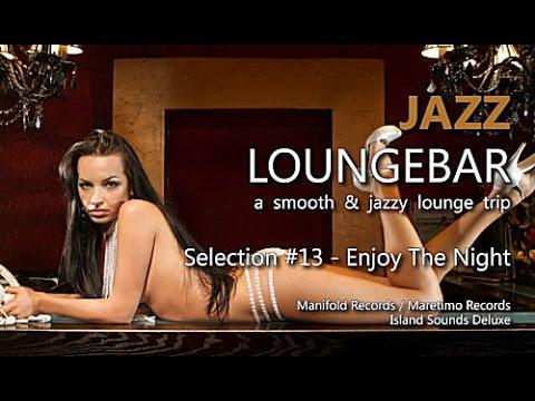 Jazz Loungebar - Selection #13 Enjoy The Night, HD, 2018, Smooth Lounge Music