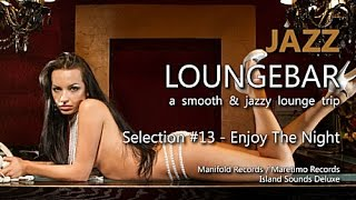 Jazz Loungebar - Selection #13 Enjoy The Night, HD, 2015, Smooth Lounge Music