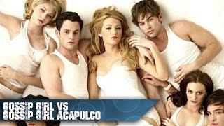 Gossip Girl E U A VS Gossip Girl Acapulco