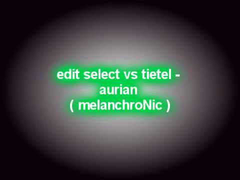 edit select vs tietel - aurian ( melanchroNic mix )