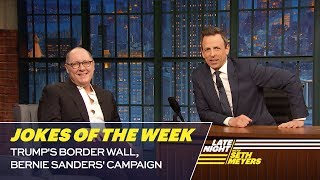 Seth's Favorite Jokes of the Week: Trump's Border Wall, Bernie Sanders' Campaign