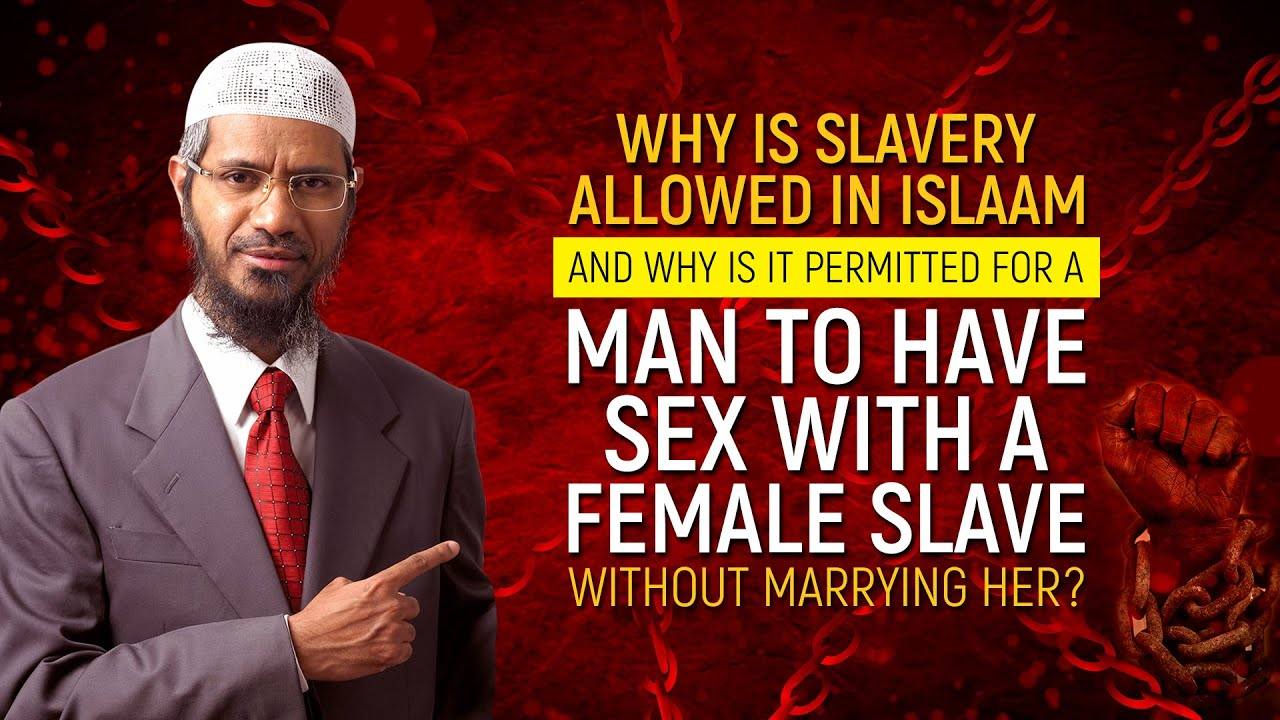 Why is Slavery Allowed in Islam and Why is it Permitted for a Man to have Sex with a Female Slave...