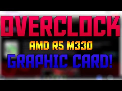 How To Overclock Your Graphics Card! AMD R5 M330 Overclocked