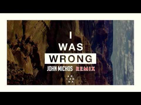 Arizona - I Was Wrong  (John Michos Remix)