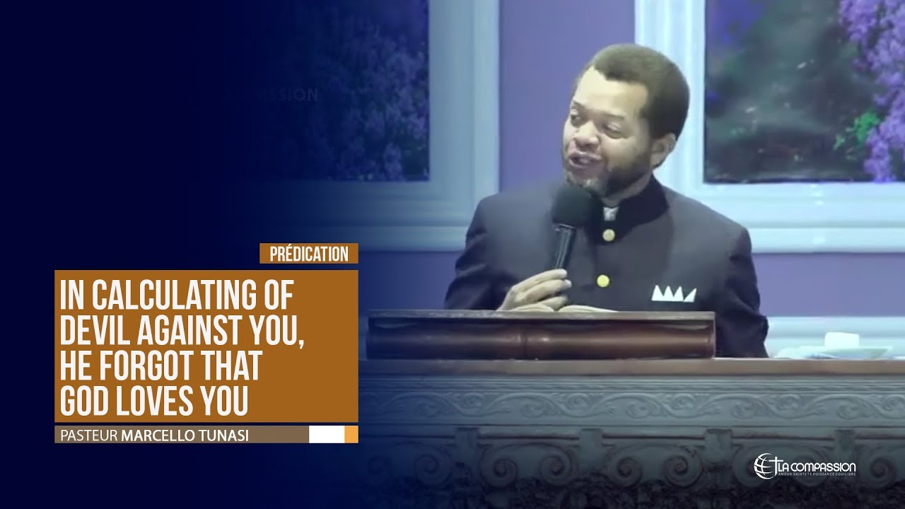 In calculating of devil against you, he forgot that God loves you. Pastor MARCELLO TUNASI