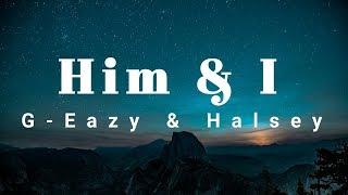 G-Eazy & Halsey (Lyrics) - Him & I