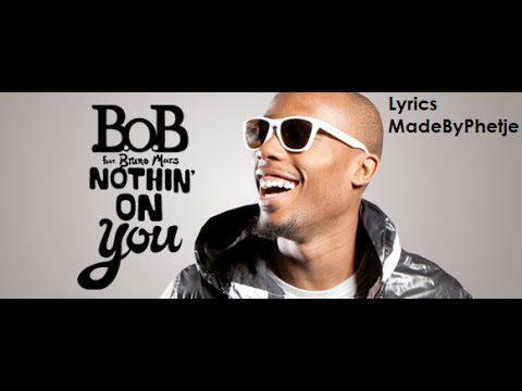 BOB Ft Bruno Mars  Nothing On You Lyrics