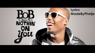 Repeat youtube video B.O.B Ft. Bruno Mars - Nothing On You [Lyrics]