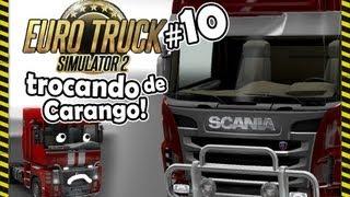 EURO TRUCK SIMULATOR 2 # 10 - TROCANDO O CARANGO!