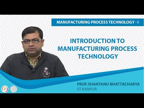 Introduction to Manufacturing Process Technology