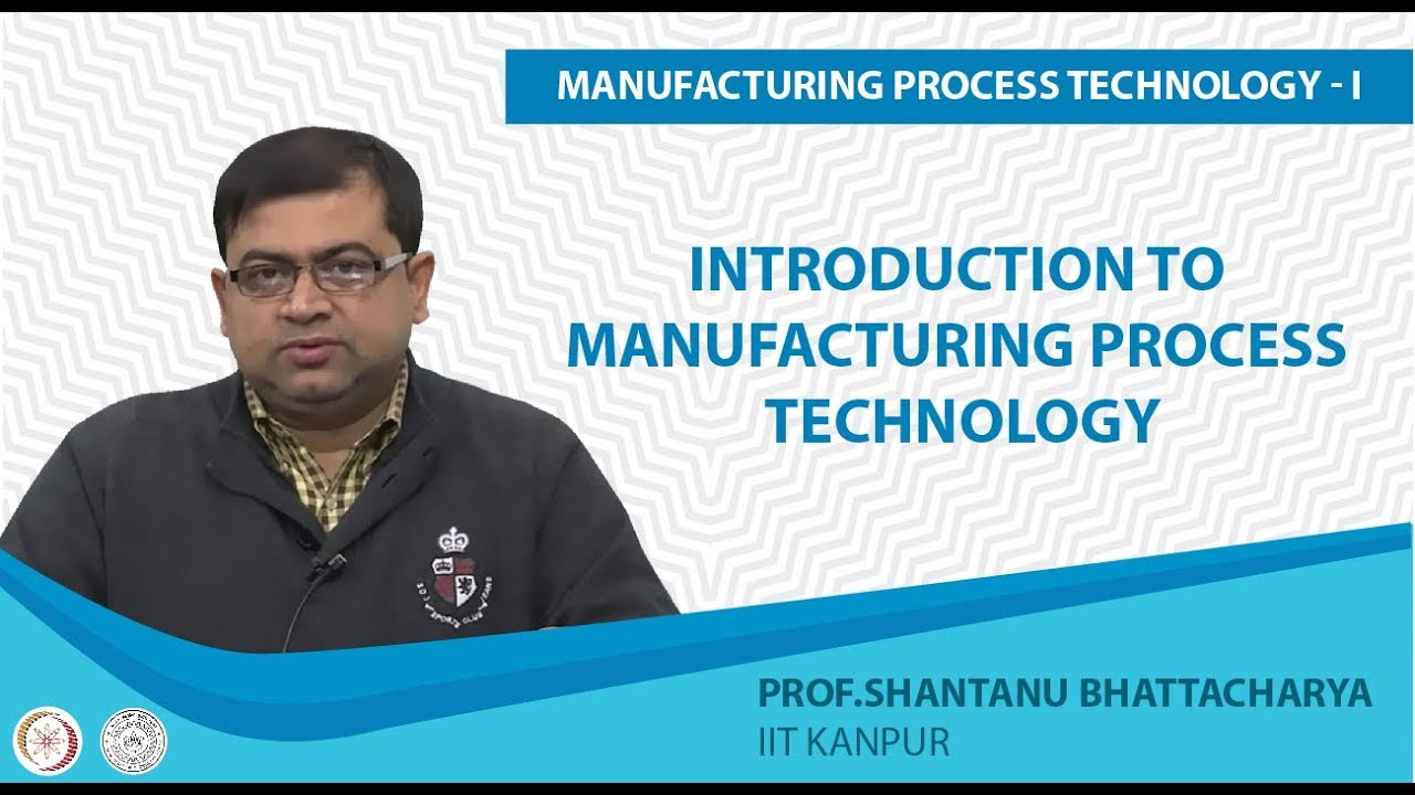 Introduction to Manufacturing Process Tecnology