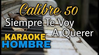 Siempre Te Voy A Querer - Calibre 50 - Karaoke acustico tono hombre - leo mart