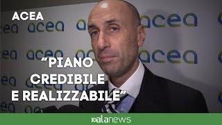 """Acea, Lanzalone: """"Piano credibile e realizzabile"""""""