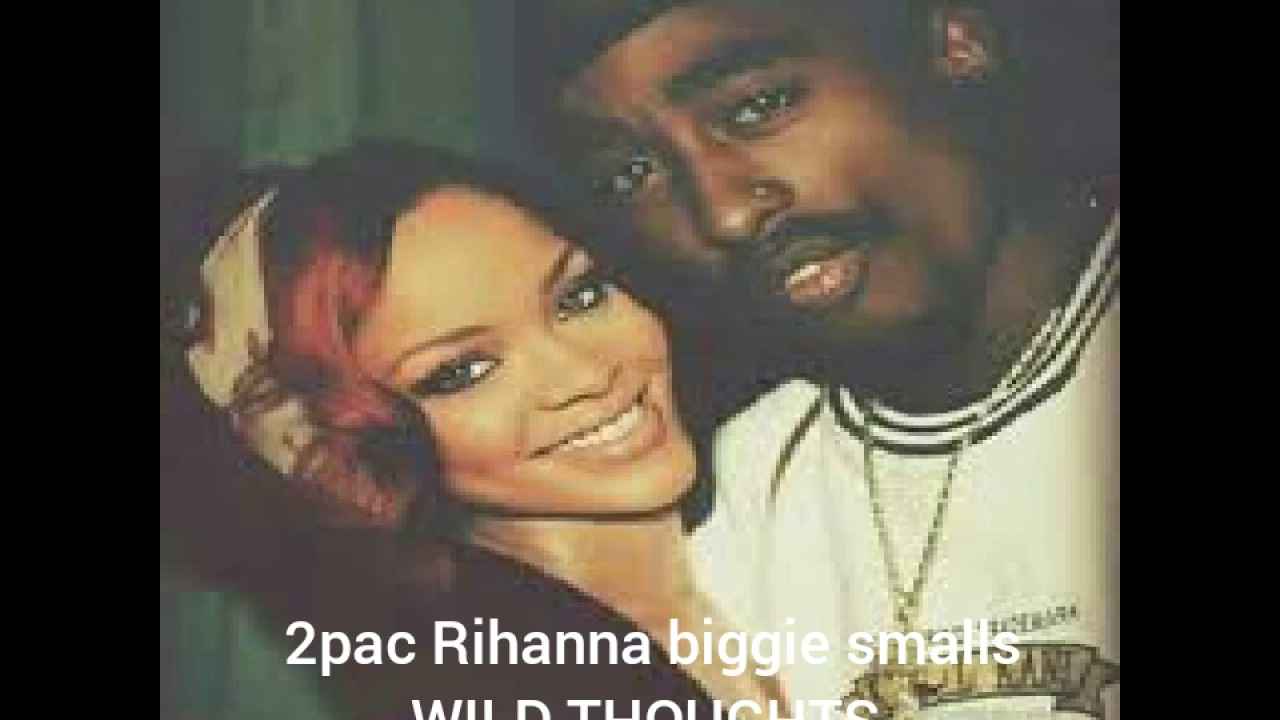 2pac Rihanna biggie smalls - wild thoughts - YouTube