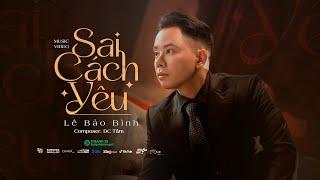 MV Sai Cách Yêu - Lê Bảo Bình