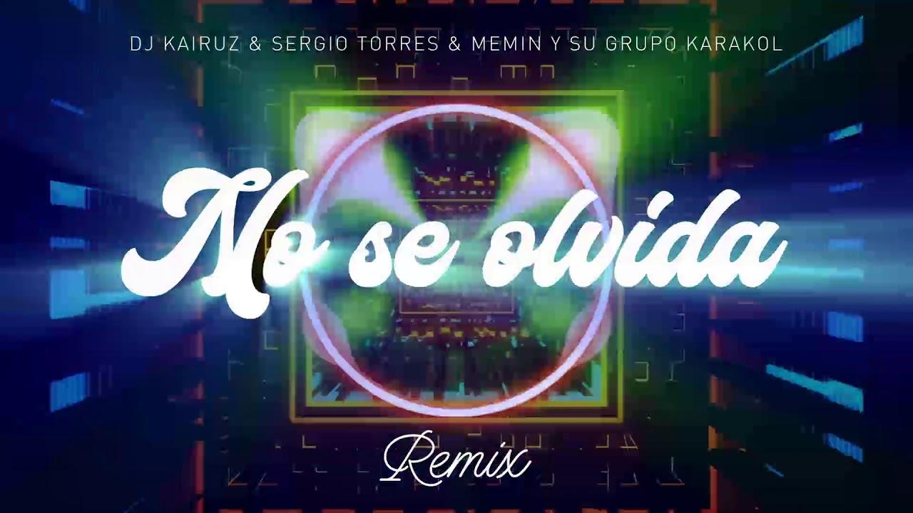 Sergio Torres ft Memin y Su Grupo Karakol - No se olvida REMIX