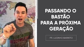PASSANDO O BASTÃO PARA A PRÓXIMA GERAÇÃO | Pr. Lucinho thumbnail