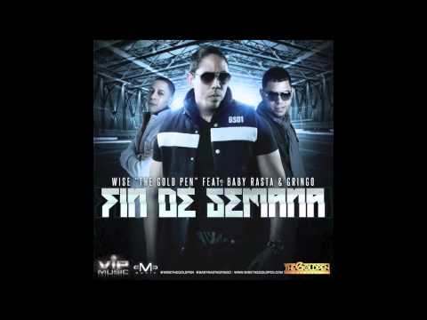 WISE The Gold Pen Feat BABY RASTA Y GRINGO - FIN DE SEMANA