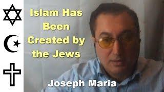 Islam Has Been Created by the Jews - Joseph Maria