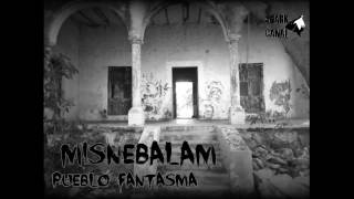 Misnebalam, pueblo fantasma de Yucatán.