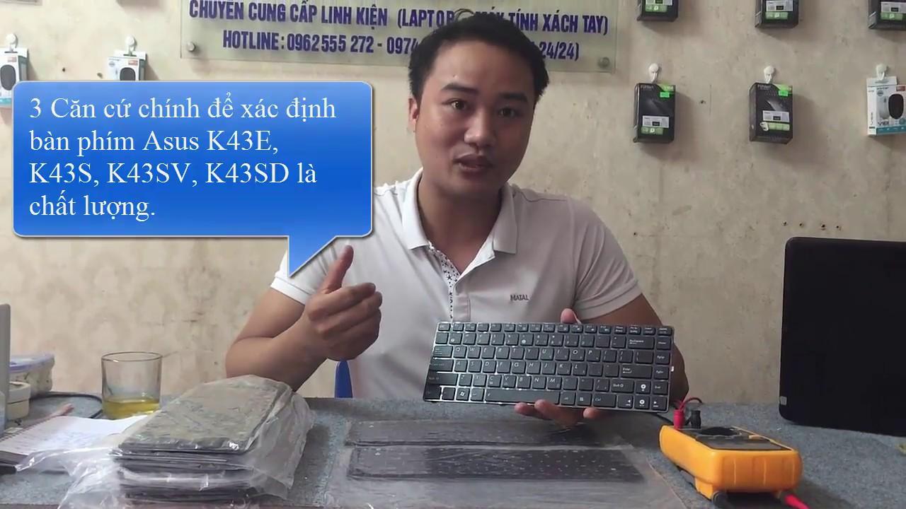3 Căn cứ chính xác định bàn phím laptop Asus K43E, K43SV, K43SD là chất lượng
