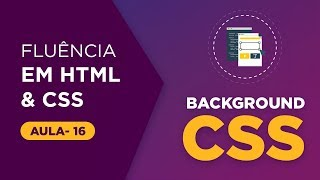 Curso de HTML e CSS -  Backgroud: image, position, repeat e abreviação [Aula 16]