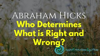 Abraham Hicks Who Determines What Is Right And Wrong