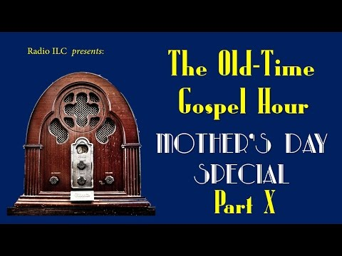 Old-Time Gospel Hour Mother's Day Special, part X  - Nearer My God To Thee