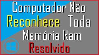 Computador Não Reconhece Toda Memória Ram (RESOLVIDO)
