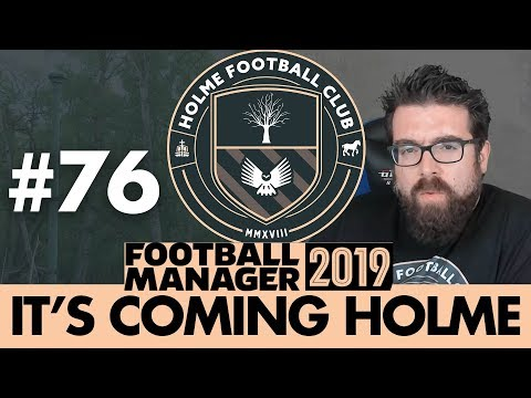 HOLME FC FM19 | Part 76 | NEW HERO | Football Manager 2019