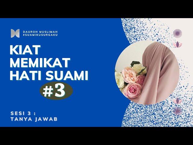 KIAT MEMIKAT HATI SUAMI (3) : TANYA JAWAB