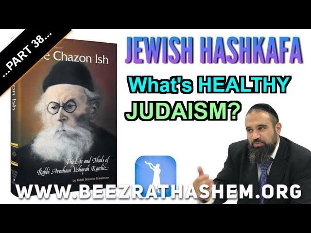 Jewish HaShkafa PART (38) What's HEALTHY JUDAISM?