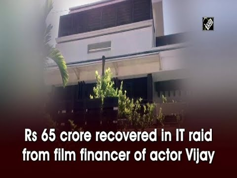 Rs 65 crore recovered in IT raid from film financer of actor Vijay
