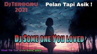 Download Dj Someone You Loved Slow Bass TikTok Viral || Pelan Tapi asik Dj Terbaru 2021