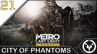 CITY OF PHANTOMS | Metro Last Light Redux | 21