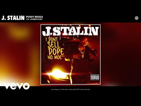 J. Stalin - Pussy Nigga (Audio) ft. Joseph Kay