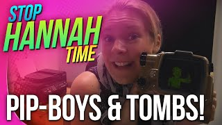 Stop: Hannah Time! - Pip-Boys & Tombs!