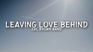 Zac Brown Band - Leaving Love Behind (Lyrics)