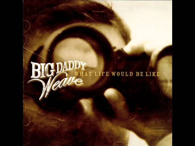 big-daddy-weave-what-life-would-be-like-raytex111