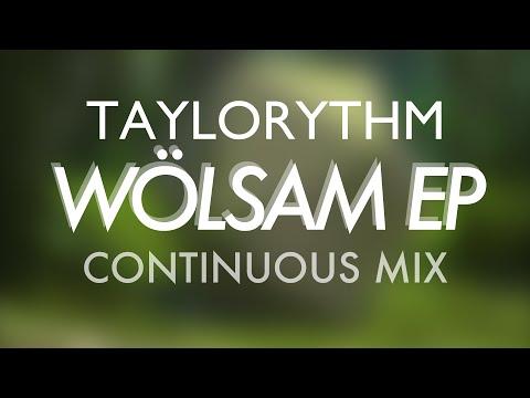 Taylorythm - Wölsam EP (Continuous Mix)