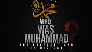 Prophet Muhammad -The greatest man in history | Mindblowing
