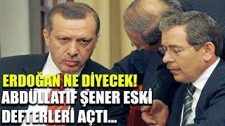 Abdüllatif Şener eski defterleri açtı... Erdoğan bunlara ne diyecek?