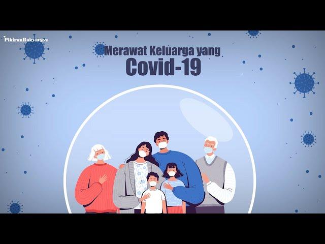 Ada Anggota Keluarga Tertular Virus Corona Covid-19? Bagaimana Cara Merawatnya dengan Baik?