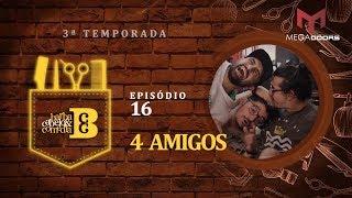 Dihh Lopes - Barba, Cabelo & Comédia -  4 Amigos - EP 16 - Temp 03