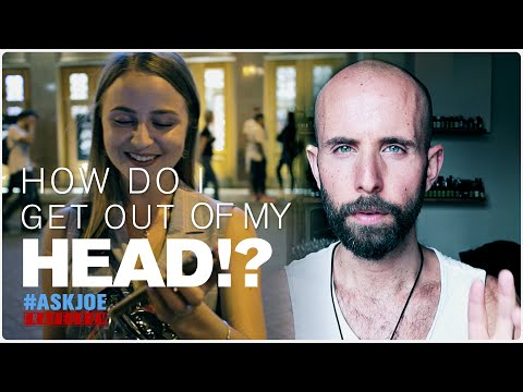 How to Get Out of Your Head Once and for All