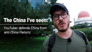 The China I've seen: YouTuber defends China from anti-China rhetoric