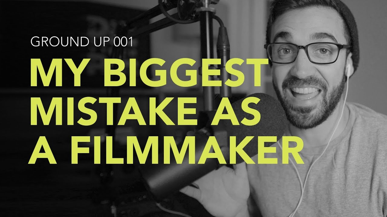Ground Up 001 - Starting The Ground Up Show & My Biggest Mistake as a Filmmaker