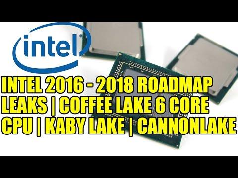 Intel 2016 - 2018 RoadMap Leaks | Coffee Lake 6 Core CPU | Kaby Lake | Cannonlake